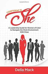 Confident Is SHE: A Leadership Guide for Women of Color to Navigate the Work…