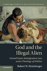 God and the Illegal Alien: United States Immigration Law and a Theology of Po…