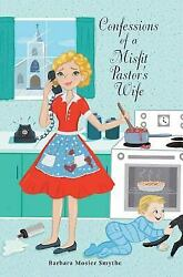 Confessions of a Misfit Pastor's Wife by Barbara Mosier Smythe