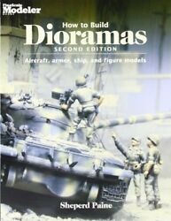 How To Build Dioramas: Aircraft Armor Ship and Figure Models by Paine She…