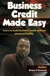 Business Credit Made Easy: Business Credit Made Easy teaches you step by step…
