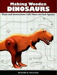 Making Wooden Dinosaurs : Plans and Instructions with Notes on Each Species