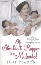 It Shouldn't Happen to a Midwife!: More Nursing Tales from the Swinging Sixties