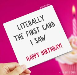 Literally The First Card I Saw Funny Joke Humour Novelty Birthday Cards GBP 2.99
