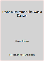 I Was a Drummer She Was a Dancer  (ExLib) by Steven Thomas