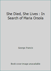 She Died She Lives : In Search of Maria Orsola by George Francis
