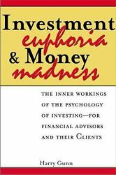 Investment Euphoria and Money Madness : The Inner Workings of the Psychology...