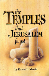 The Temples That Jerusalem Forgot by Ernest L. Martin