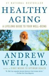 Healthy Aging : A Lifelong Guide to Your Well Being by Andrew Weil $4.19