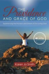 The Providence and Grace of God : Experiencing the Provision and Grace of Our...