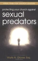 Protecting Your Church Against Sexual Predators : Legal FAQs for Church Leaders $5.13