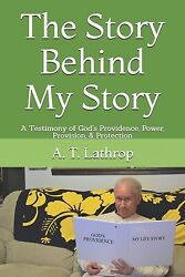 The Story Behind My Story : A Testimony of God's Providence Power...