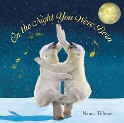 On the Night You Were Born by Nancy Tillman (2006 Hardcover)