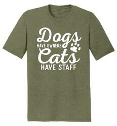 Mens Dogs Have Owners Cats Have Staff Tri Blend Tee Animal Pet $16.79