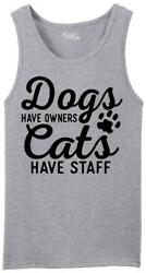 Mens Dogs Have Owners Cats Have Staff Tank Top Animal Pet $11.76