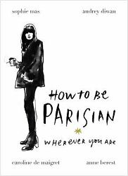 How To Be Parisian: Wherever You Are  (NoDust)
