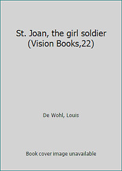 St. Joan the girl soldier (Vision Books22) by De Wohl Louis