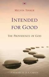 Intended for Good: The Providence of God by Tinker Melvin