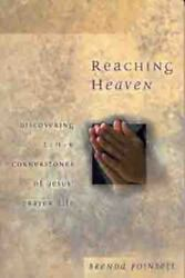 Reaching Heaven : Discovering the Cornerstones of Jesus' Prayer Life