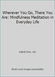 Wherever You Go There You Are: Mindfulness Meditation in Everyday Life  (ExLib)