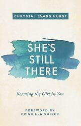 She's Still There : Rescuing the Girl in You  (ExLib) by Chrystal Evans Hurst