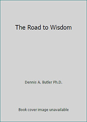The Road to Wisdom by Dennis A. Butler Ph.D.