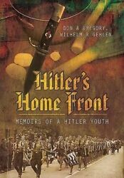 Hitler's Home Front: Memoirs of a Hitler Youth  Gehlen Wilhelm R. Gregory D