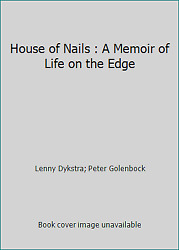 House of Nails : A Memoir of Life on the Edge by Lenny Dykstra; Peter Golenbock
