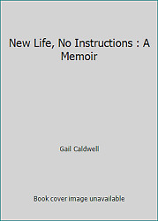 New Life No Instructions : A Memoir  (ExLib) by Gail Caldwell