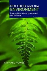 Politics and the Environment : Risk and the Role of Government and Industry
