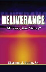 Deliverance : My Story Your Victory by Butler Sherman J. Sr.