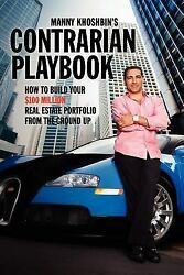 Manny Khoshbin's Contrarian Playbook : How to Build Your $100 Million Real...