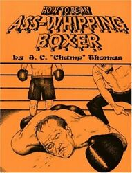How To Be An Ass-whipping Boxer by Thomas Champ $74.95