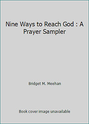 Nine Ways to Reach God : A Prayer Sampler by Bridget M. Meehan $6.69