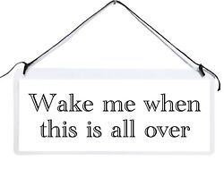 quot;Wake me when this is all overquot; humor small plastic hanging sign funny laugh $4.97