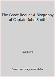 The Great Rogue: A Biography of Captain John Smith by Paul Lewis $6.11