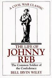 The Life of Johnny Reb : The Common Soldier of the Confederacy by Bell I. Wiley $4.42