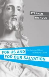 For Us and for Our Salvation: The Doctrine of Christ in the VERY GOOD $12.99