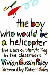 The Boy Who Would Be a Helicopter : The Uses of Storytelling in the Classroom $4.14