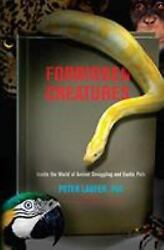 Forbidden Creatures : Inside the World of Animal Smuggling and Exotic Pets $4.59