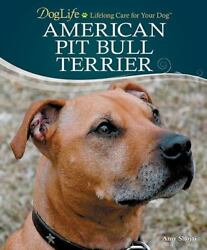 American Pit Bull Terrier DogLife: Lifelong Care for Your Dog™ by Shojai Amy $4.94