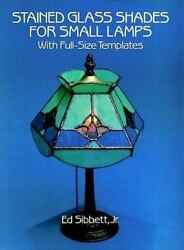 Stained Glass Shades for Small Lamps : With Full Size Templates $10.89