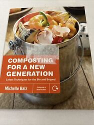 Composting for a New Generation : Latest Techniques for the Bin and Beyond P... $17.00