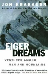 Eiger Dreams : Ventures among Men and Mountains by Jon Krakauer $4.09