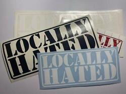2 6quot; LOCALLY HATED VINYL STICKERS FREE AND FAST SHIPPING $3.99