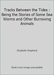 Tracks Between the Tides : Being the Stories of Some Sea Worms and Other... $89.67