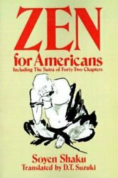 Zen for Americans : Including the Sutra of Forty Two Chapters by Soyen Shaku $4.09