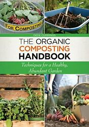 The Organic Composting Handbook: Techniques for a Healthy Abundant Garden by… $19.95