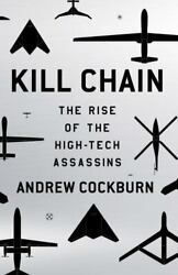 Kill Chain : Drones and the Rise of the High Tech Assassins by Andrew Cockburn $5.42