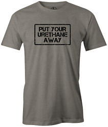 Put Your Urethane Away Funny Novelty Bowling T shirt $25.00